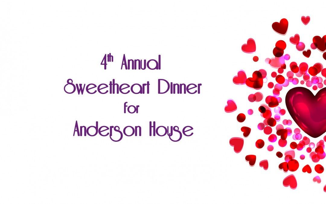 4th Annual Sweetheart Dinner for Anderson House